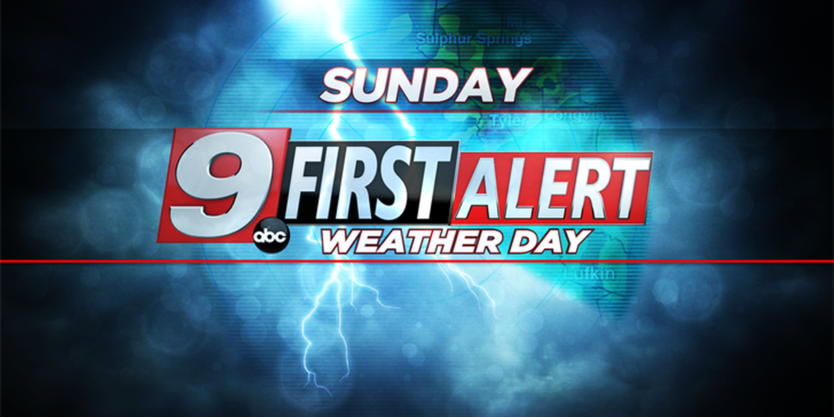 First Alert: Heavy rain and possible severe weather on tap for Sunday